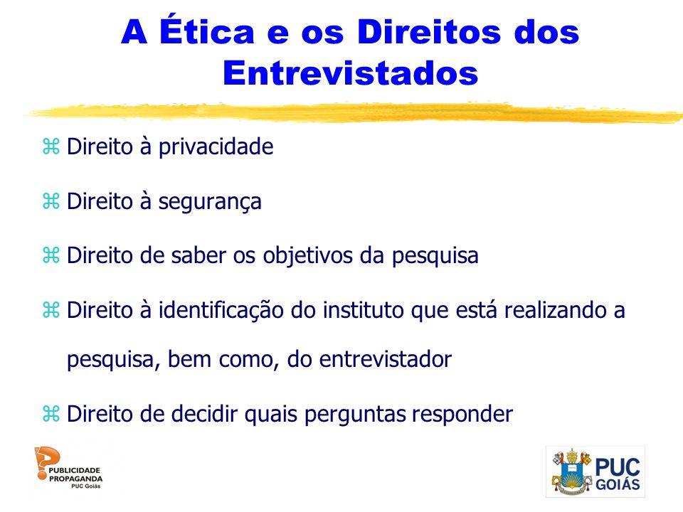 A Ética e os Direitos dos Entrevistados zDireito à privacidade zDireito à segurança zDireito de saber os objetivos da pesquisa zDireito à identificaçã