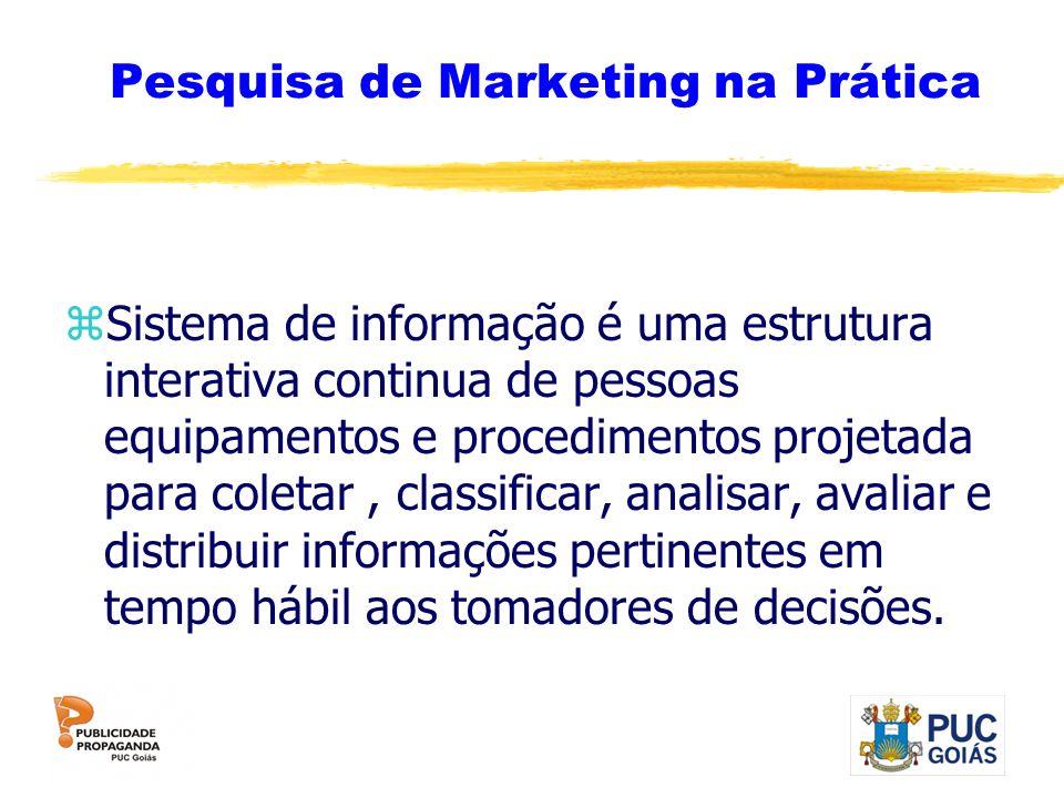 Pesquisa de Marketing na Prática zSistema de informação é uma estrutura interativa continua de pessoas equipamentos e procedimentos projetada para col