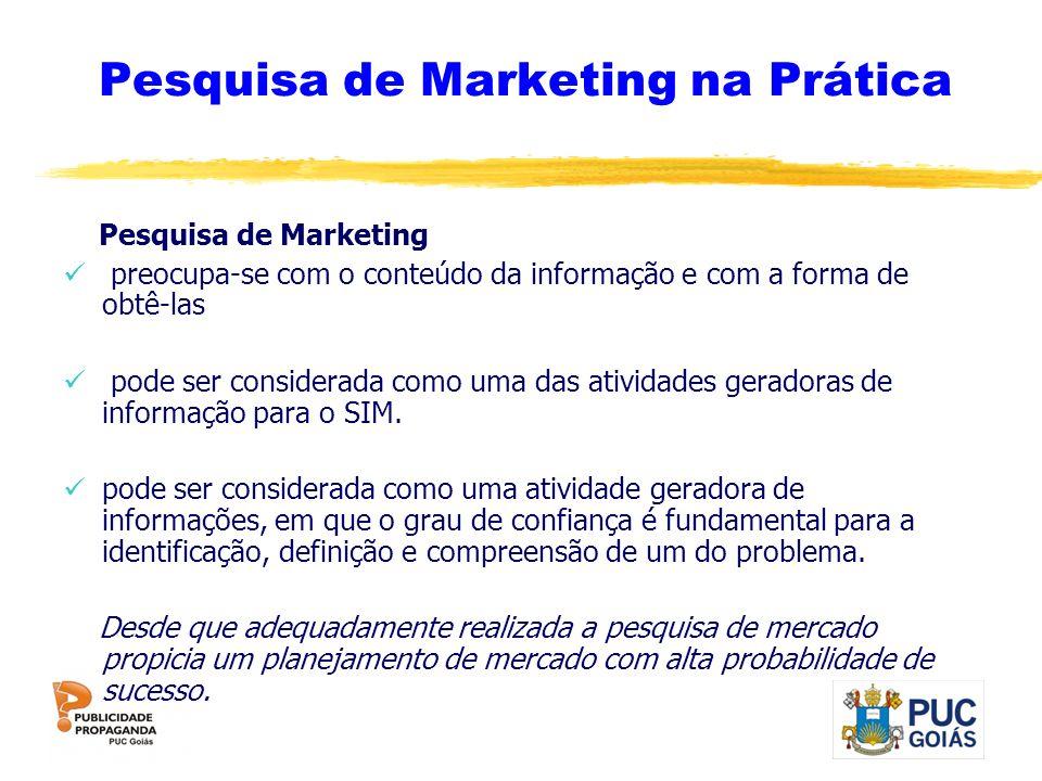 Pesquisa de Marketing na Prática Pesquisa de Marketing preocupa-se com o conteúdo da informação e com a forma de obtê-las pode ser considerada como um