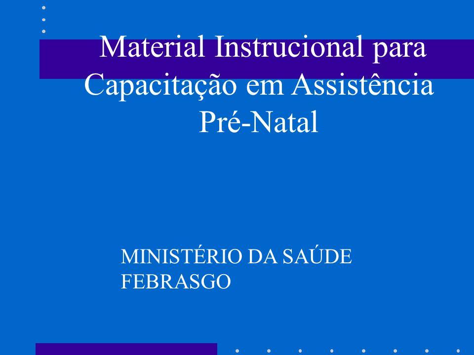 Material Instrucional para Capacitação em Assistência Pré-Natal MINISTÉRIO DA SAÚDE FEBRASGO