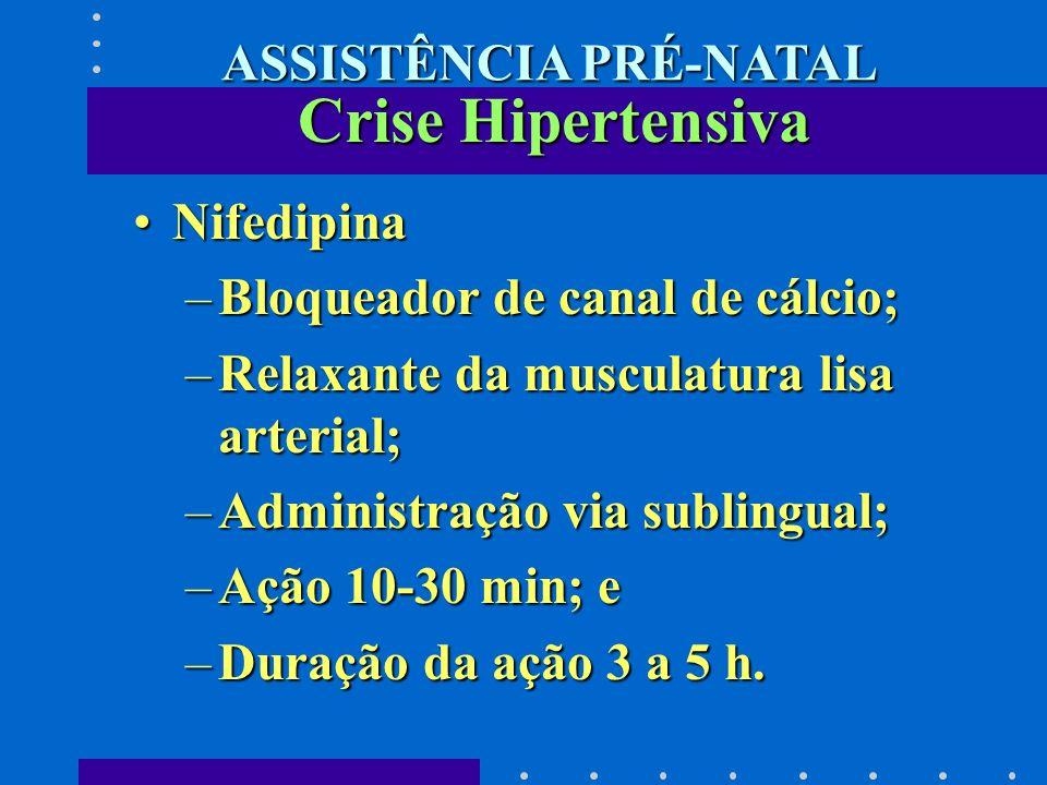 NifedipinaNifedipina –Bloqueador de canal de cálcio; –Relaxante da musculatura lisa arterial; –Administração via sublingual; –Ação 10-30 min; e –Duraç