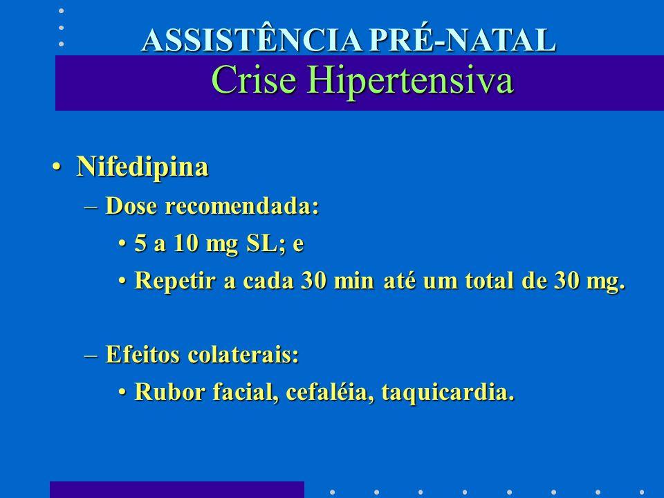 NifedipinaNifedipina –Dose recomendada: 5 a 10 mg SL; e5 a 10 mg SL; e Repetir a cada 30 min até um total de 30 mg.Repetir a cada 30 min até um total