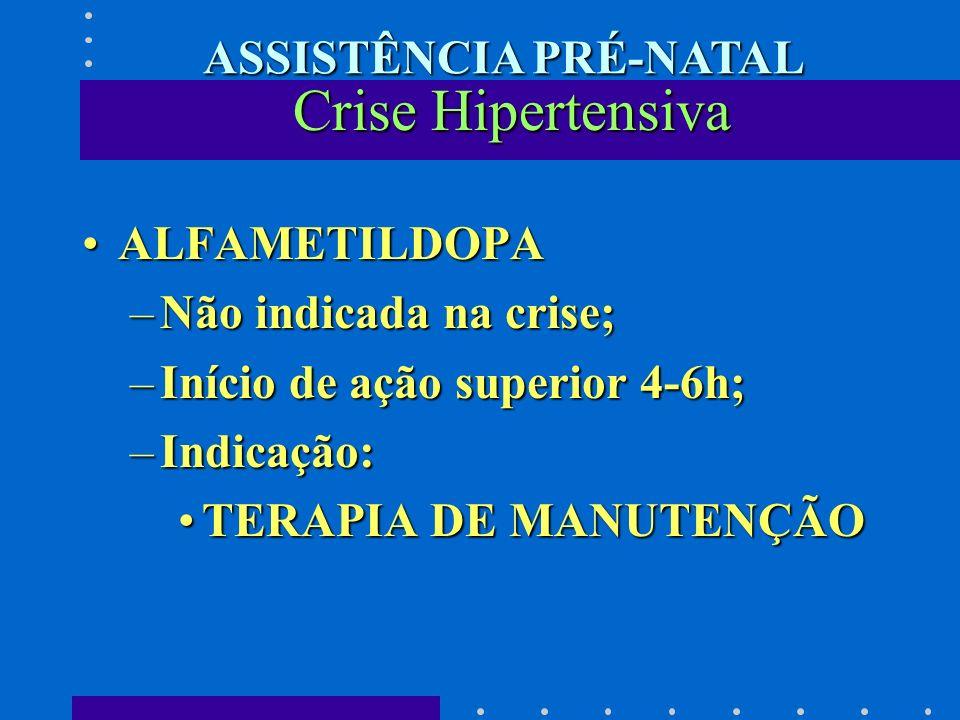ALFAMETILDOPAALFAMETILDOPA –Não indicada na crise; –Início de ação superior 4-6h; –Indicação: TERAPIA DE MANUTENÇÃOTERAPIA DE MANUTENÇÃO Crise Hiperte