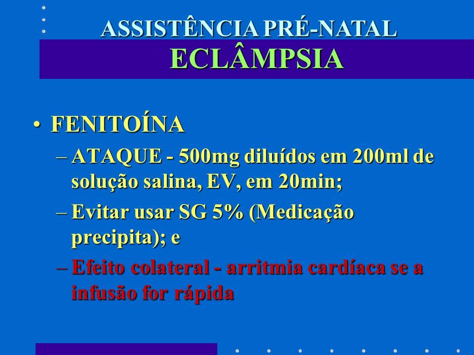 FENITOÍNAFENITOÍNA –ATAQUE - 500mg diluídos em 200ml de solução salina, EV, em 20min; –Evitar usar SG 5% (Medicação precipita); e –Efeito colateral -