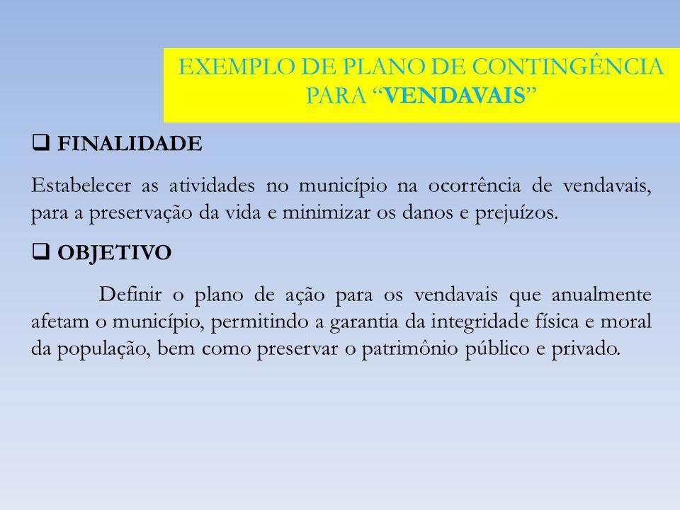 FINALIDADE Estabelecer as atividades no município na ocorrência de vendavais, para a preservação da vida e minimizar os danos e prejuízos.