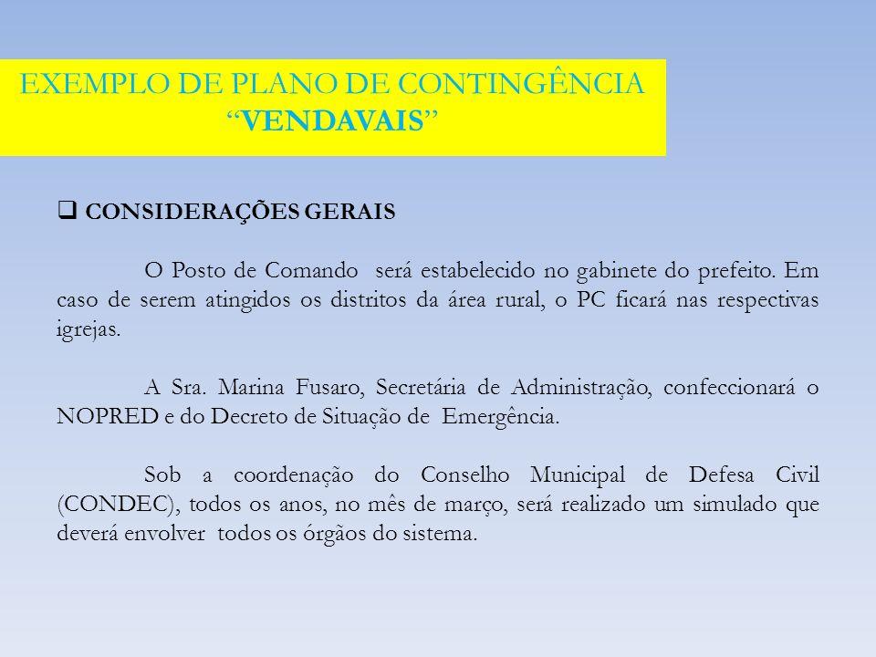 CONSIDERAÇÕES GERAIS O Posto de Comando será estabelecido no gabinete do prefeito.