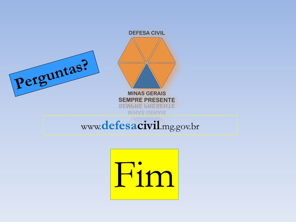 www. defesacivil.mg.gov.br Fim Perguntas?