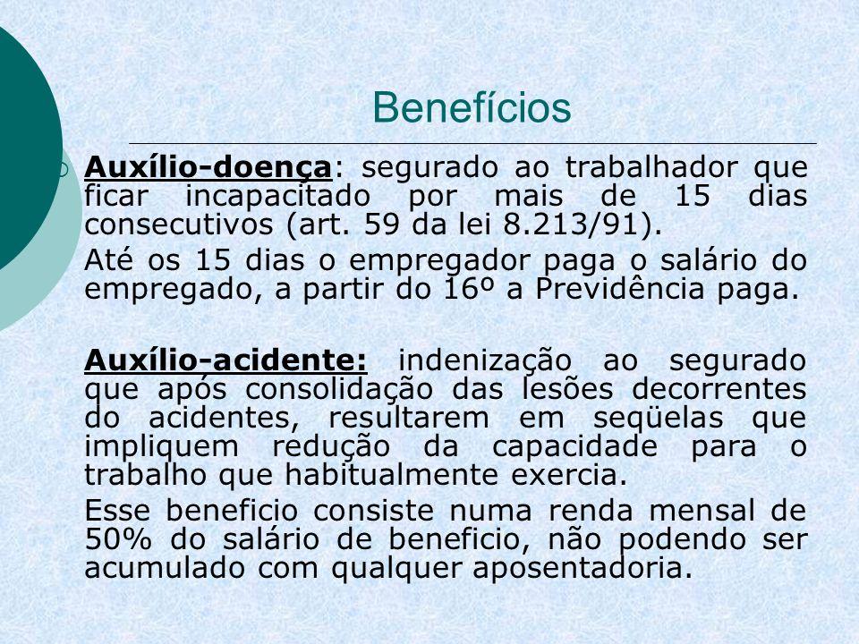 Benefícios Auxílio-doença: segurado ao trabalhador que ficar incapacitado por mais de 15 dias consecutivos (art. 59 da lei 8.213/91). Até os 15 dias o
