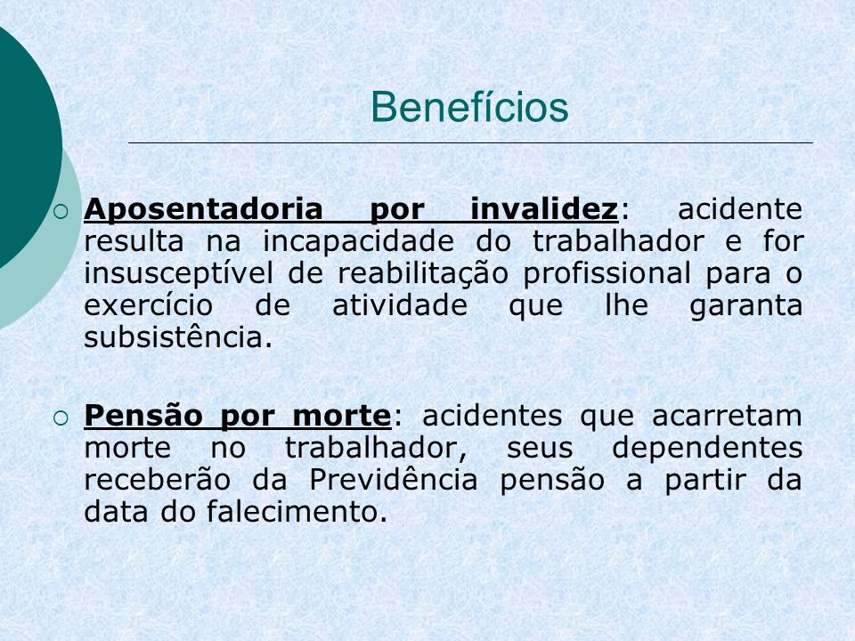 Benefícios Aposentadoria por invalidez: acidente resulta na incapacidade do trabalhador e for insusceptível de reabilitação profissional para o exercí