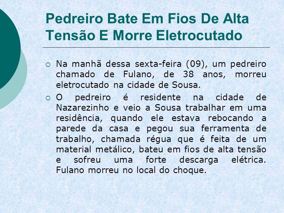 Pedreiro Bate Em Fios De Alta Tensão E Morre Eletrocutado Na manhã dessa sexta-feira (09), um pedreiro chamado de Fulano, de 38 anos, morreu eletrocut