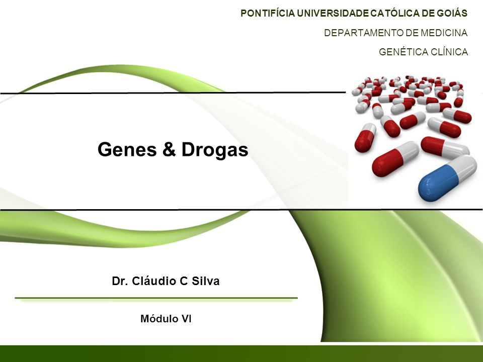 Genes & Drogas PONTIFÍCIA UNIVERSIDADE CATÓLICA DE GOIÁS DEPARTAMENTO DE MEDICINA GENÉTICA CLÍNICA Dr.
