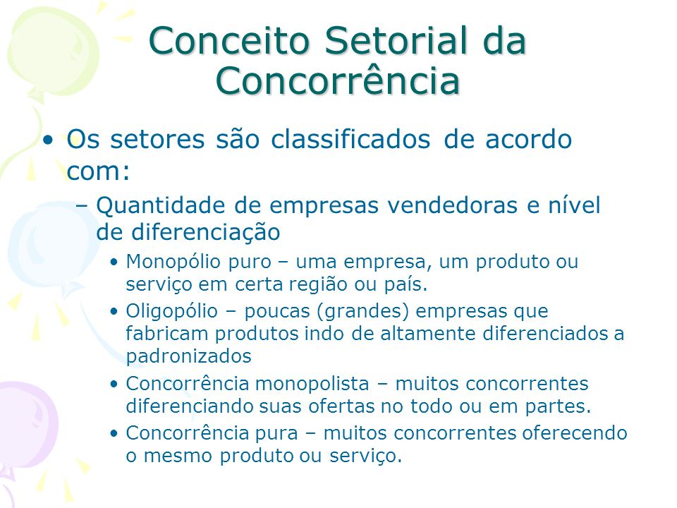 Conceito Setorial da Concorrência Um setor é um grupo de empresas que oferecem produtos ou categorias de produtos que são substitutos próximos uns dos