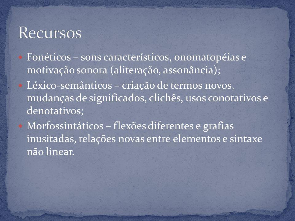 Fonéticos – sons característicos, onomatopéias e motivação sonora (aliteração, assonância); Léxico-semânticos – criação de termos novos, mudanças de s