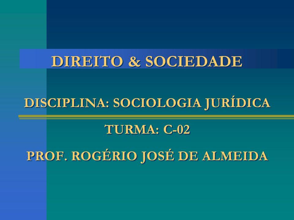 A SOCIOLOGIA JURÍDICA * A sociologia jurídica estuda a realidade social do direito como é.