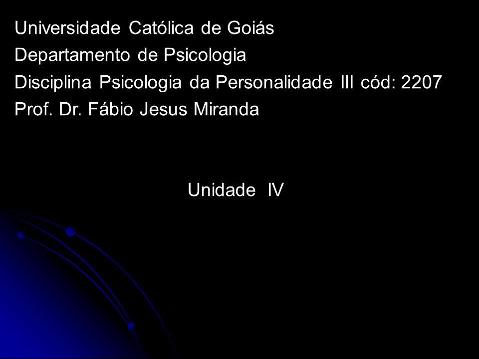 Universidade Católica de Goiás Departamento de Psicologia Disciplina Psicologia da Personalidade III cód: 2207 Prof.