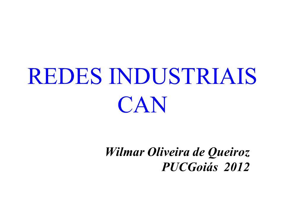 REDES INDUSTRIAIS CAN Wilmar Oliveira de Queiroz PUCGoiás 2012