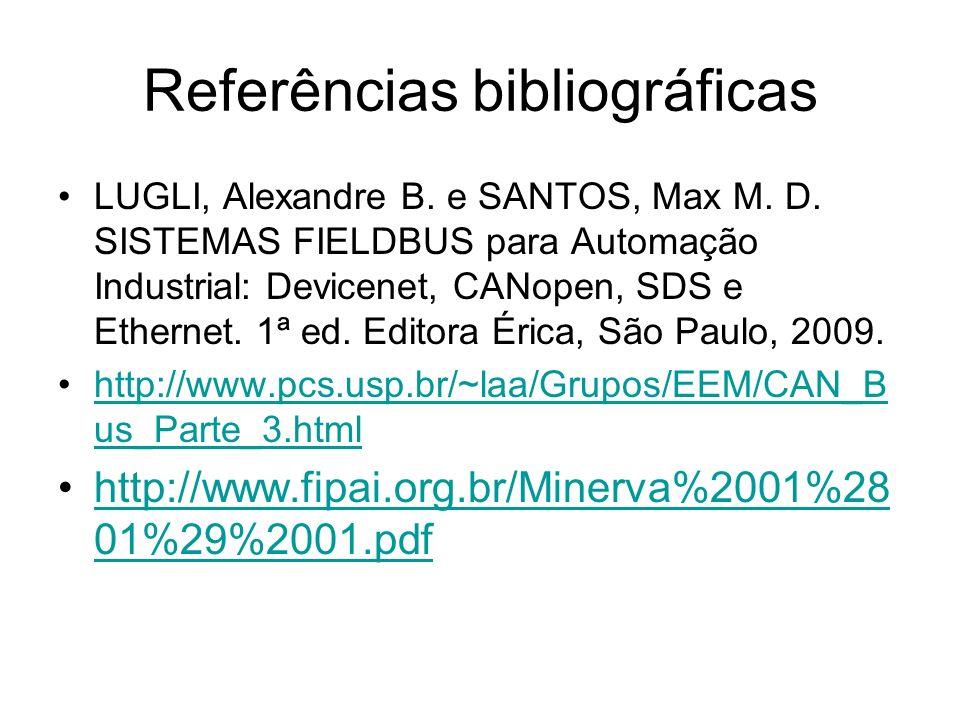 Referências bibliográficas LUGLI, Alexandre B. e SANTOS, Max M. D. SISTEMAS FIELDBUS para Automação Industrial: Devicenet, CANopen, SDS e Ethernet. 1ª