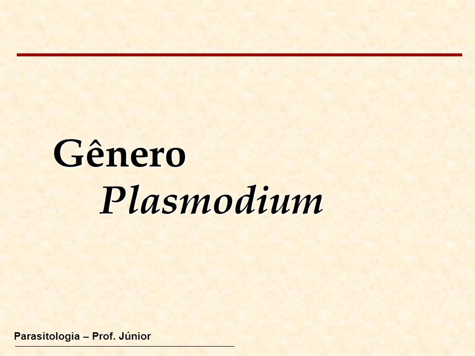 Parasitologia – Prof. Júnior GêneroPlasmodium