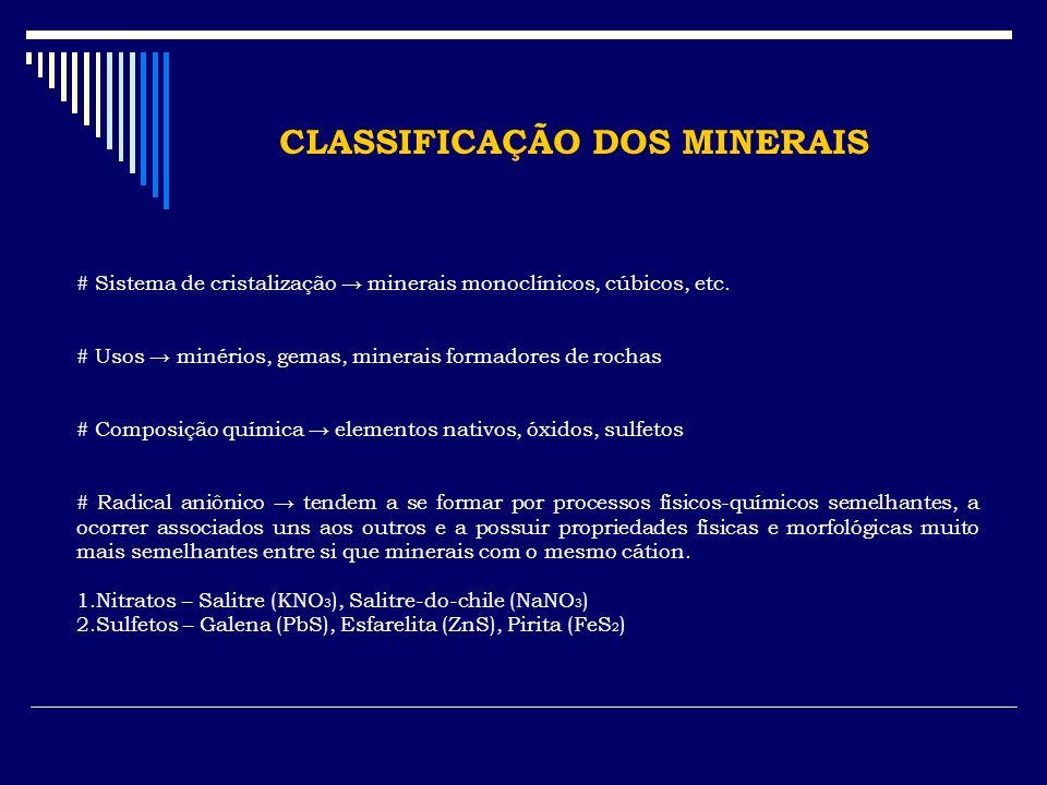 CLASSIFICAÇÃO DOS MINERAIS # Sistema de cristalização minerais monoclínicos, cúbicos, etc. # Usos minérios, gemas, minerais formadores de rochas # Com