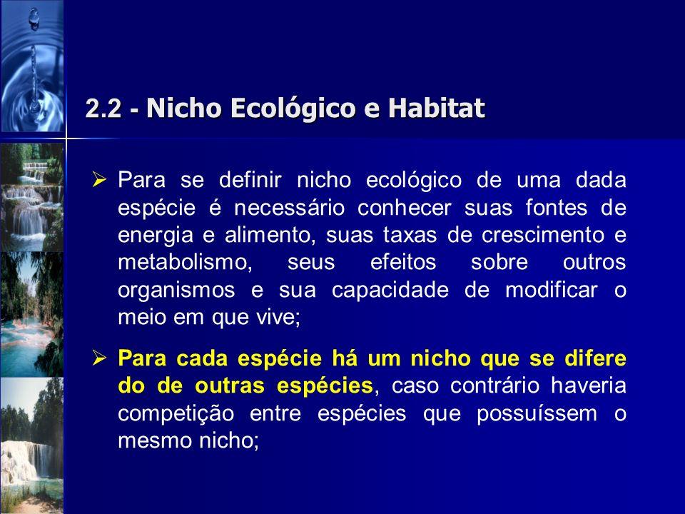 2.2 - Nicho Ecológico e Habitat Para se definir nicho ecológico de uma dada espécie é necessário conhecer suas fontes de energia e alimento, suas taxa