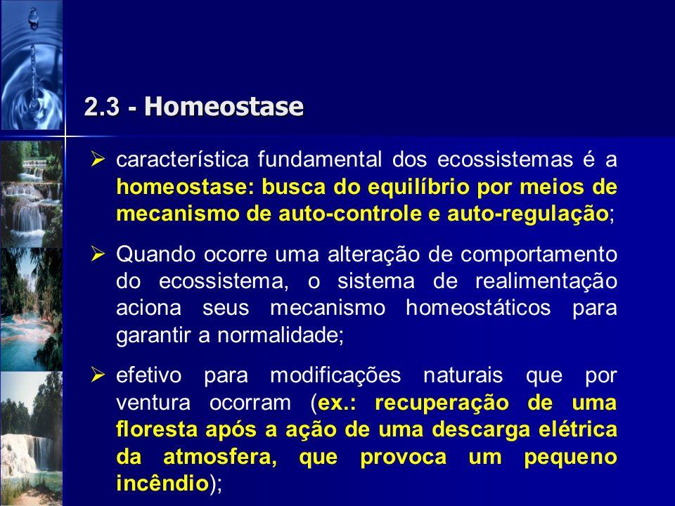 2.3 - Homeostase característica fundamental dos ecossistemas é a homeostase: busca do equilíbrio por meios de mecanismo de auto-controle e auto-regula