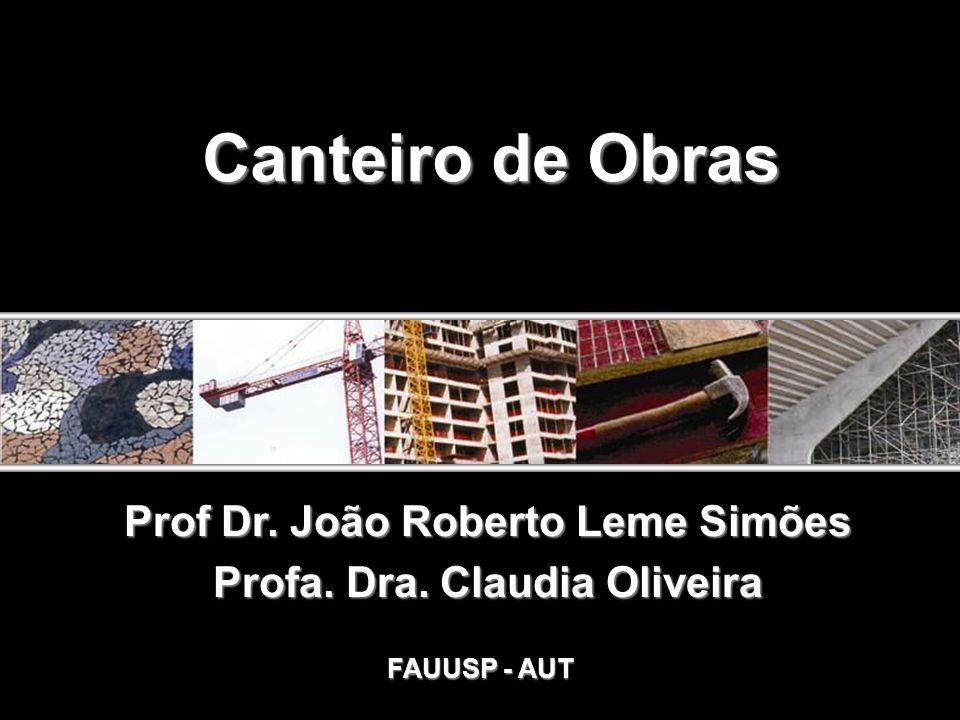 AUT186 - 2009 Canteiro de Obras Prof Dr. João Roberto Leme Simões Profa. Dra. Claudia Oliveira FAUUSP - AUT