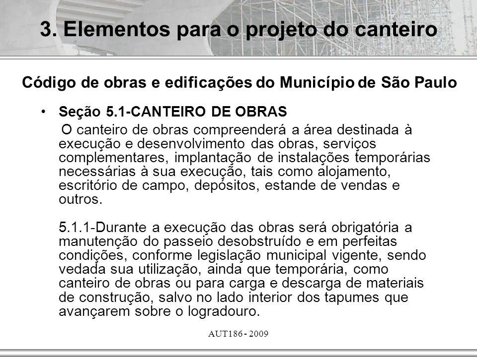 AUT186 - 2009 Seção 5.1-CANTEIRO DE OBRAS O canteiro de obras compreenderá a área destinada à execução e desenvolvimento das obras, serviços complemen