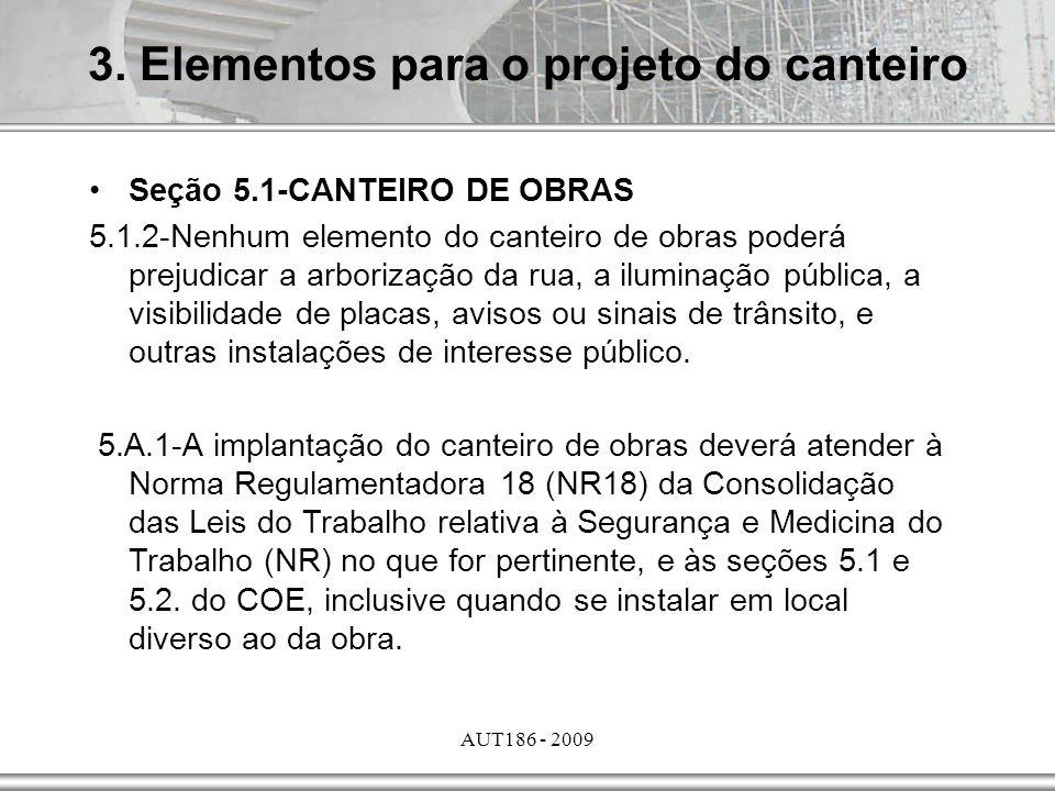 AUT186 - 2009 Seção 5.1-CANTEIRO DE OBRAS 5.1.2-Nenhum elemento do canteiro de obras poderá prejudicar a arborização da rua, a iluminação pública, a v