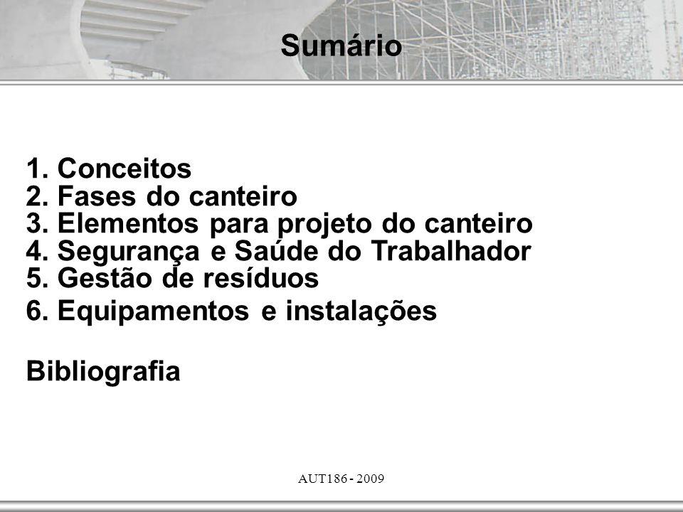 AUT186 - 2009 1. Conceitos 2. Fases do canteiro 3. Elementos para projeto do canteiro 4. Segurança e Saúde do Trabalhador 5. Gestão de resíduos 6. Equ