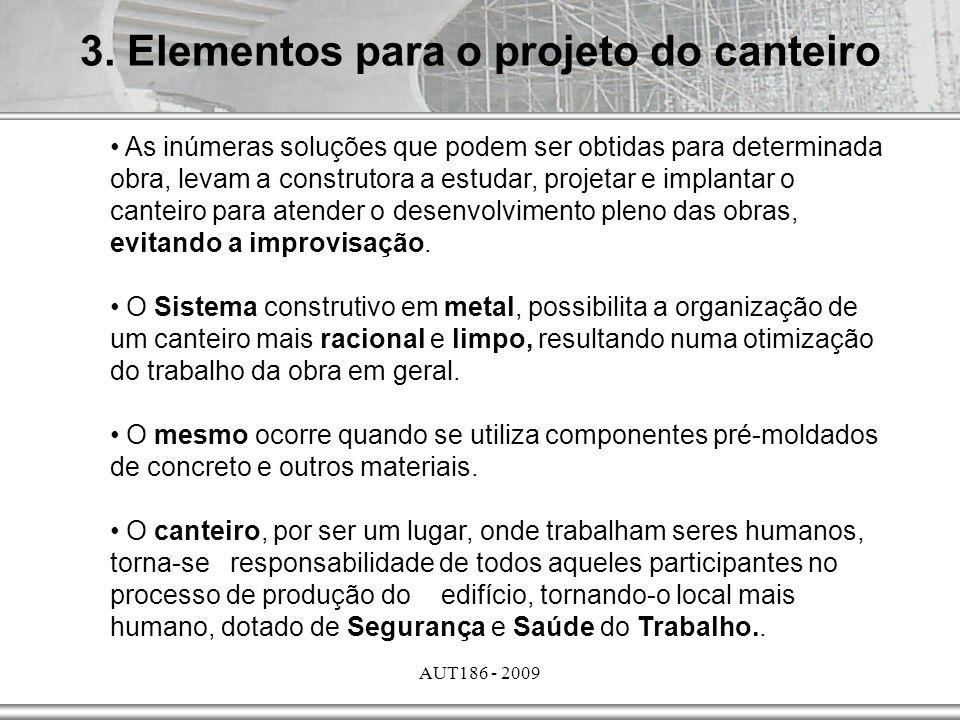 AUT186 - 2009 As inúmeras soluções que podem ser obtidas para determinada obra, levam a construtora a estudar, projetar e implantar o canteiro para at