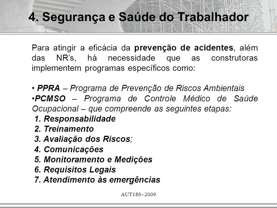 AUT186 - 2009 4. Segurança e Saúde do Trabalhador Para atingir a eficácia da prevenção de acidentes, além das NRs, há necessidade que as construtoras