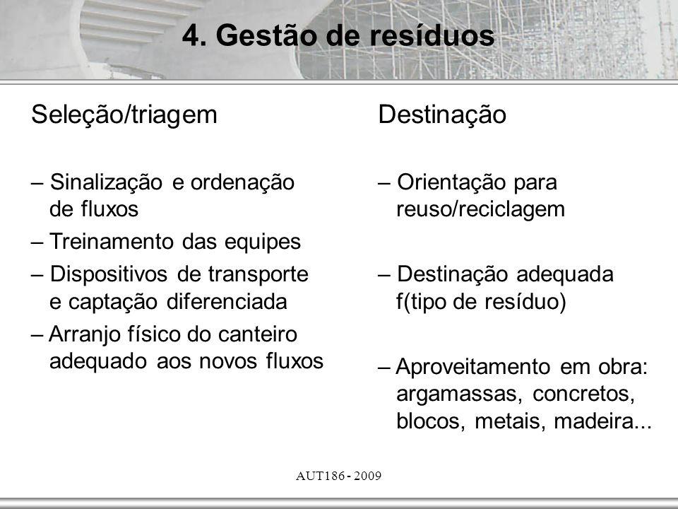 AUT186 - 2009 4. Gestão de resíduos Seleção/triagem – Sinalização e ordenação de fluxos – Treinamento das equipes – Dispositivos de transporte e capta