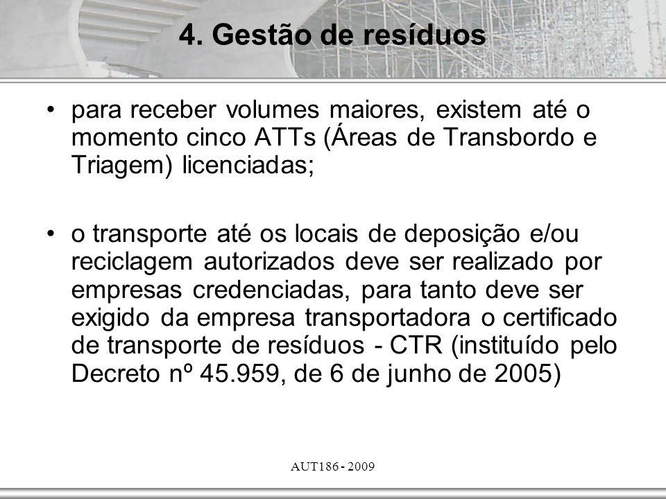 AUT186 - 2009 para receber volumes maiores, existem até o momento cinco ATTs (Áreas de Transbordo e Triagem) licenciadas; o transporte até os locais d