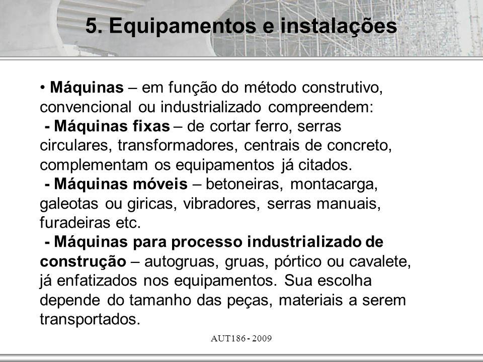AUT186 - 2009 Máquinas – em função do método construtivo, convencional ou industrializado compreendem: - Máquinas fixas – de cortar ferro, serras circ