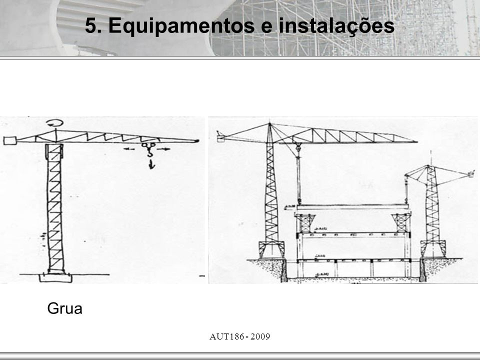 AUT186 - 2009 5. Equipamentos e instalações Grua