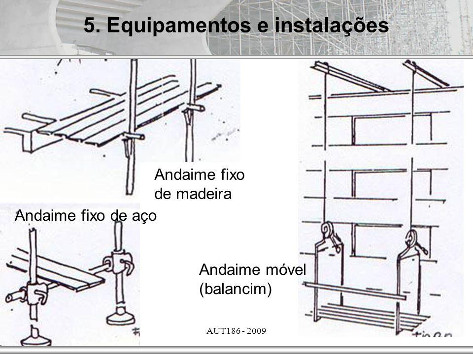 AUT186 - 2009 Andaime fixo de madeira Andaime fixo de aço Andaime móvel (balancim) 5. Equipamentos e instalações