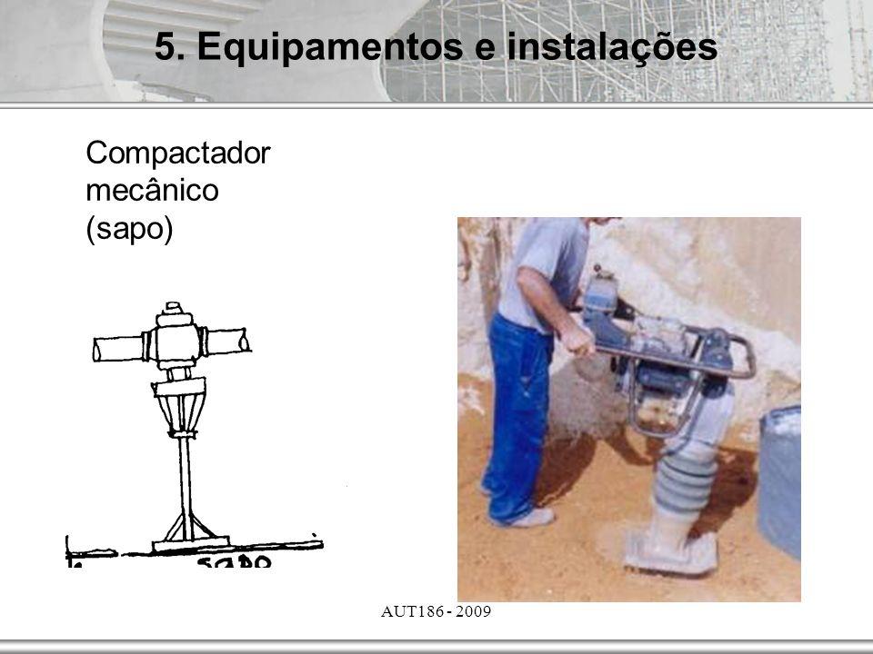 AUT186 - 2009 5. Equipamentos e instalações Compactador mecânico (sapo)