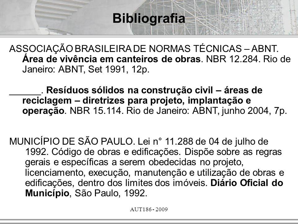 AUT186 - 2009 Bibliografia ASSOCIAÇÃO BRASILEIRA DE NORMAS TÉCNICAS – ABNT. Área de vivência em canteiros de obras. NBR 12.284. Rio de Janeiro: ABNT,