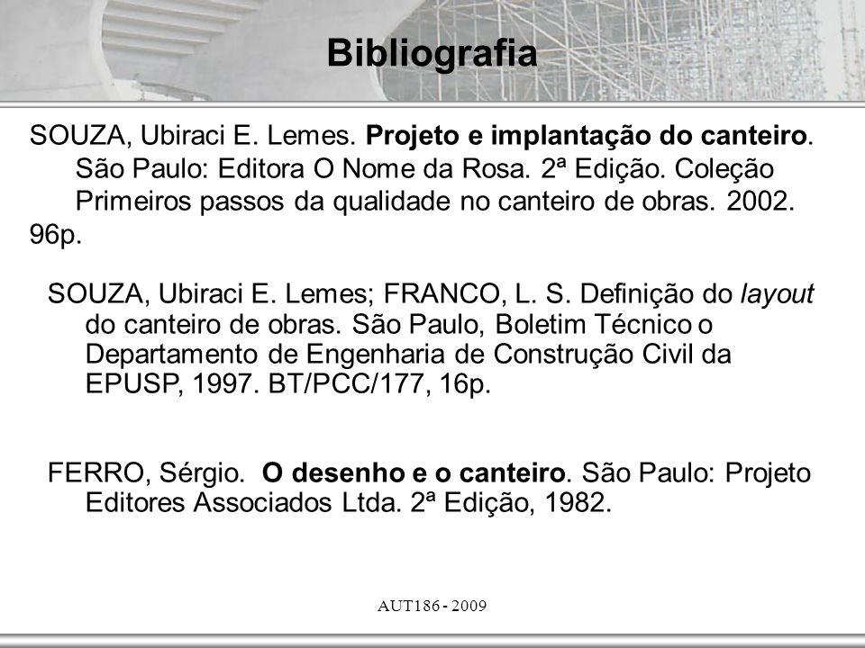 AUT186 - 2009 Bibliografia SOUZA, Ubiraci E. Lemes. Projeto e implantação do canteiro. São Paulo: Editora O Nome da Rosa. 2ª Edição. Coleção Primeiros