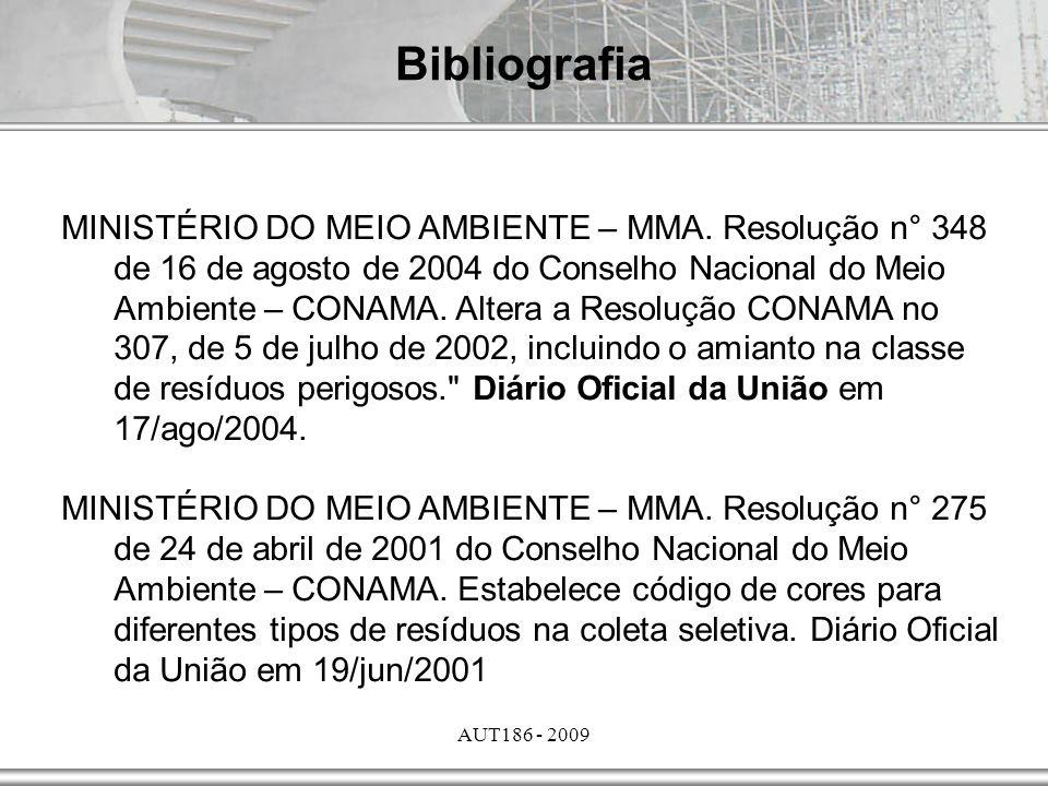 AUT186 - 2009 Bibliografia MINISTÉRIO DO MEIO AMBIENTE – MMA. Resolução n° 348 de 16 de agosto de 2004 do Conselho Nacional do Meio Ambiente – CONAMA.