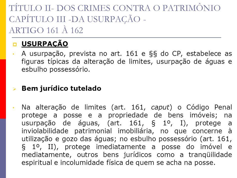 TÍTULO II- DOS CRIMES CONTRA O PATRIMÔNIO CAPÍTULO III -DA USURPAÇÃO - ARTIGO 161 À 162 USURPAÇÃO A usurpação, prevista no art. 161 e §§ do CP, estabe