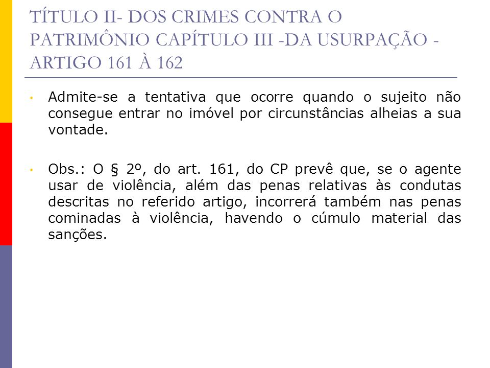 TÍTULO II- DOS CRIMES CONTRA O PATRIMÔNIO CAPÍTULO III -DA USURPAÇÃO - ARTIGO 161 À 162 Admite-se a tentativa que ocorre quando o sujeito não consegue