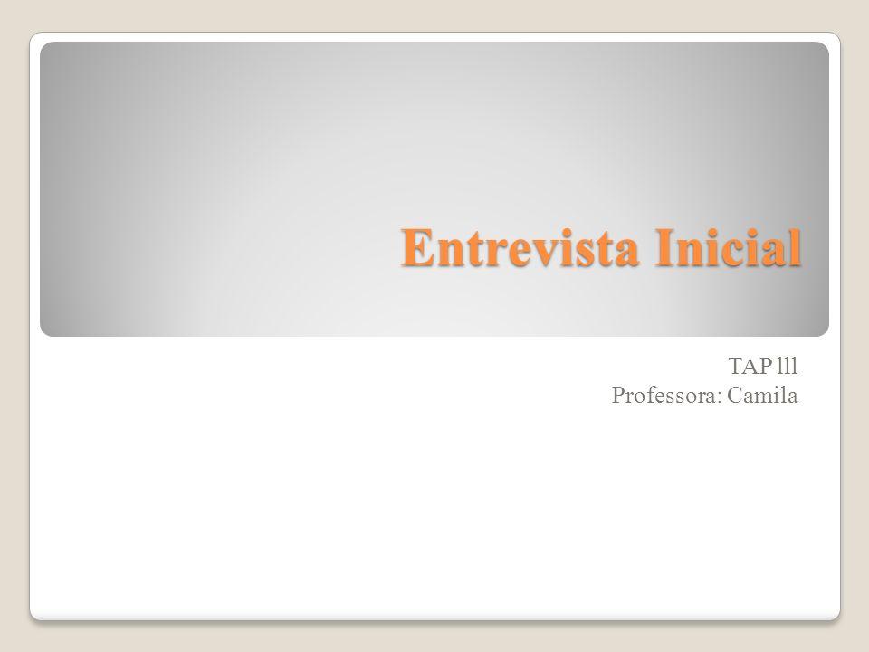 Entrevista Inicial TAP lll Professora: Camila