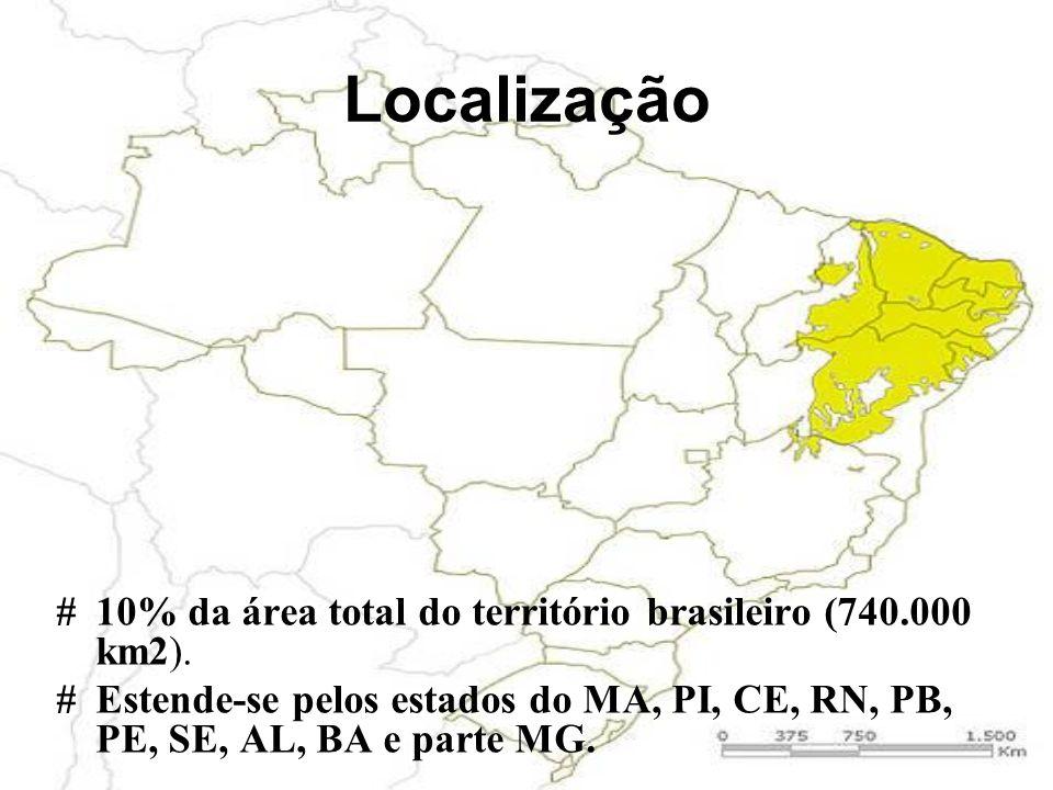 Localização #10% da área total do território brasileiro (740.000 km2). #Estende-se pelos estados do MA, PI, CE, RN, PB, PE, SE, AL, BA e parte MG.