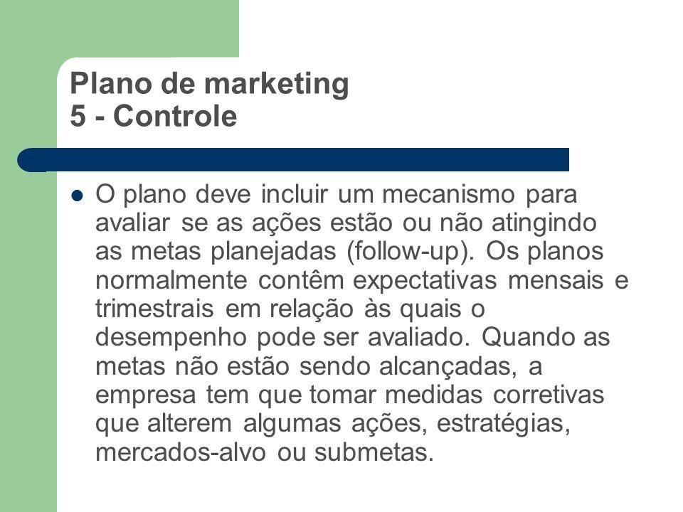 Plano de marketing 5 - Controle O plano deve incluir um mecanismo para avaliar se as ações estão ou não atingindo as metas planejadas (follow-up). Os