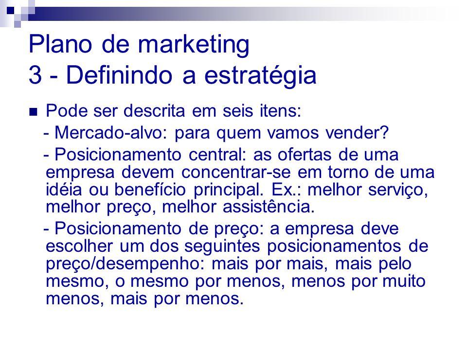 Plano de marketing 3 - Definindo a estratégia Pode ser descrita em seis itens: - Mercado-alvo: para quem vamos vender? - Posicionamento central: as of