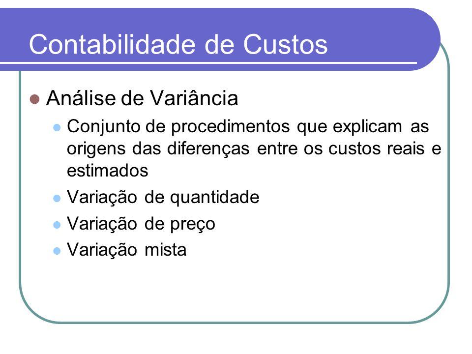 Contabilidade de Custos Análise de Variância Conjunto de procedimentos que explicam as origens das diferenças entre os custos reais e estimados Variaç