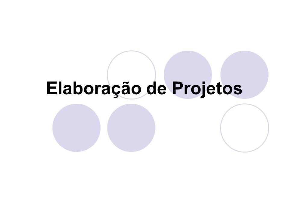 Roteiro para elaboração de Projetos Objetivos claros.