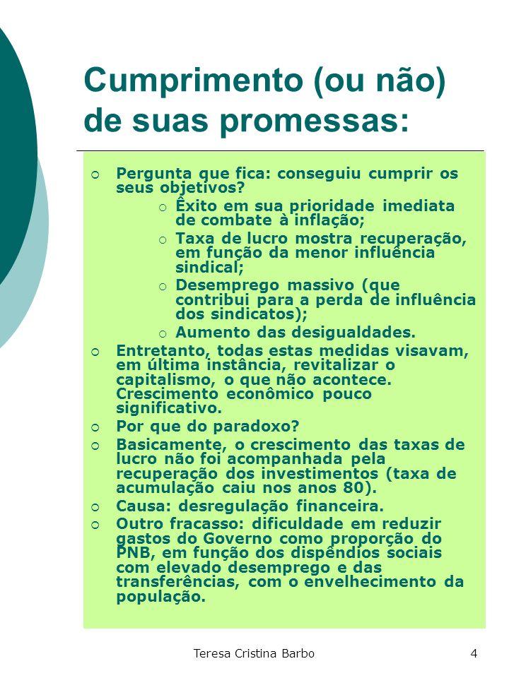 Teresa Cristina Barbo4 Cumprimento (ou não) de suas promessas: Pergunta que fica: conseguiu cumprir os seus objetivos? Êxito em sua prioridade imediat