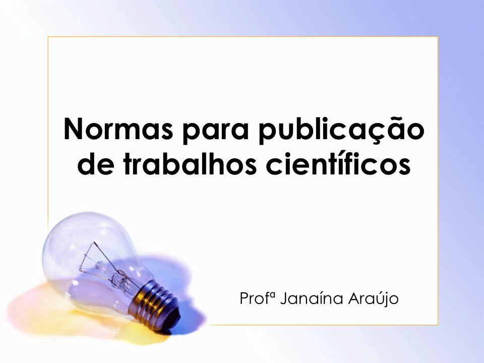 Normas para publicação de trabalhos científicos Profª Janaína Araújo